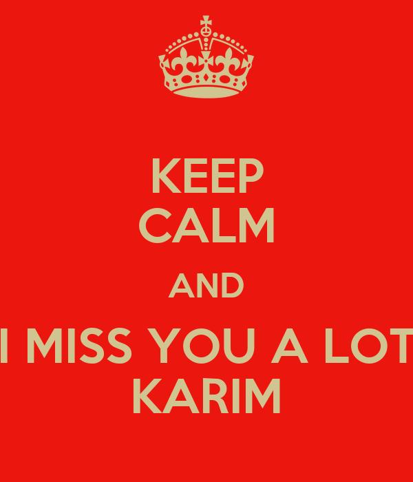 KEEP CALM AND I MISS YOU A LOT KARIM