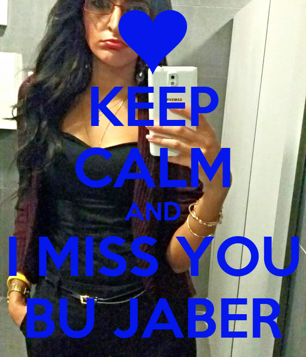 KEEP CALM AND I MISS YOU BU JABER
