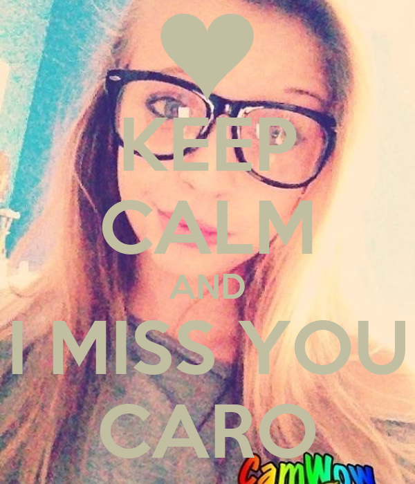 KEEP CALM AND I MISS YOU CARO