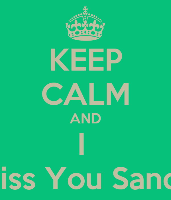 KEEP CALM AND I  Miss You Sandy