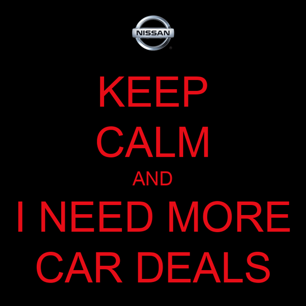 KEEP CALM AND I NEED MORE CAR DEALS