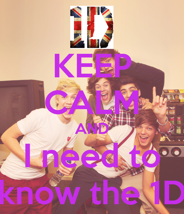KEEP CALM AND I need to know the 1D