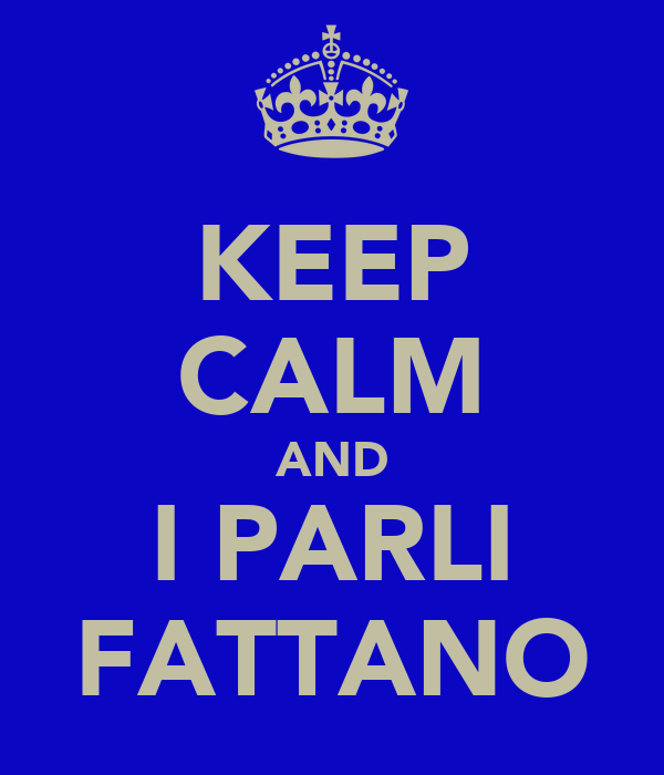 KEEP CALM AND I PARLI FATTANO