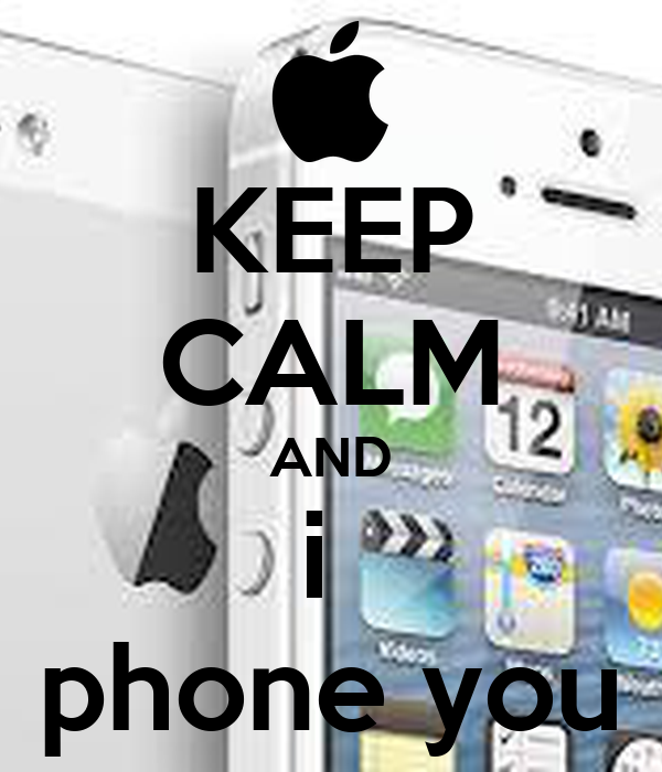 KEEP CALM AND i  phone you