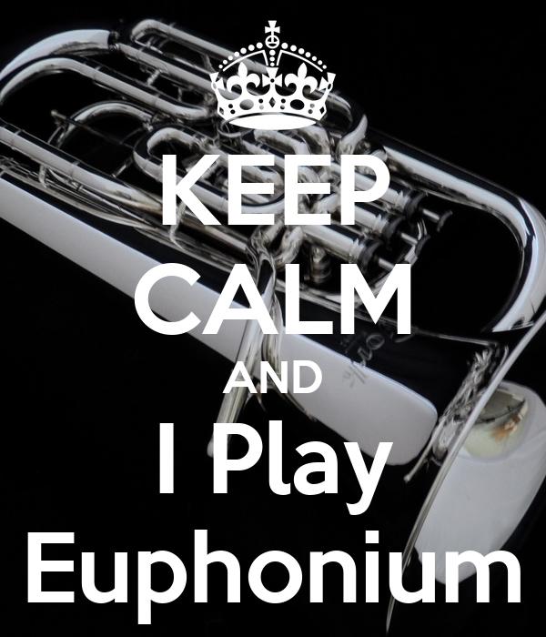 KEEP CALM AND I Play Euphonium