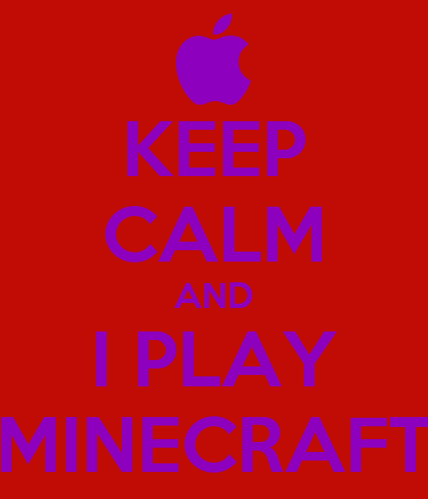 KEEP CALM AND I PLAY MINECRAFT