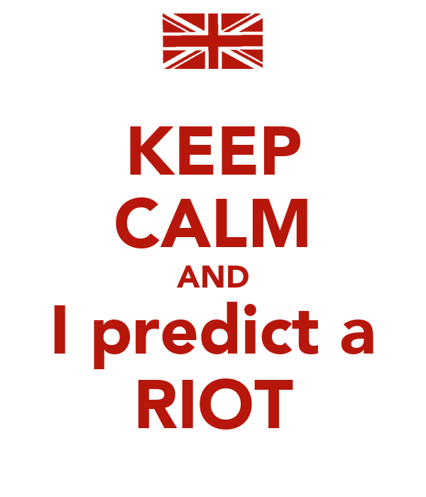 KEEP CALM AND I predict a RIOT