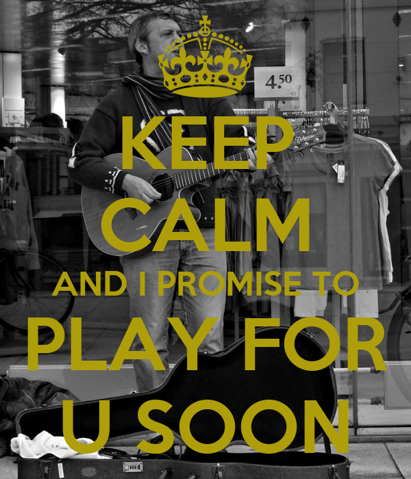 KEEP CALM AND I PROMISE TO  PLAY FOR  U SOON