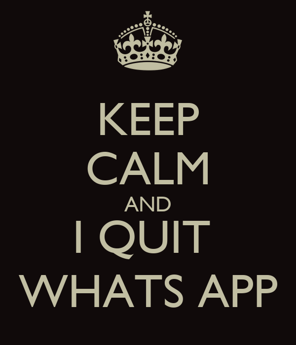 KEEP CALM AND I QUIT  WHATS APP