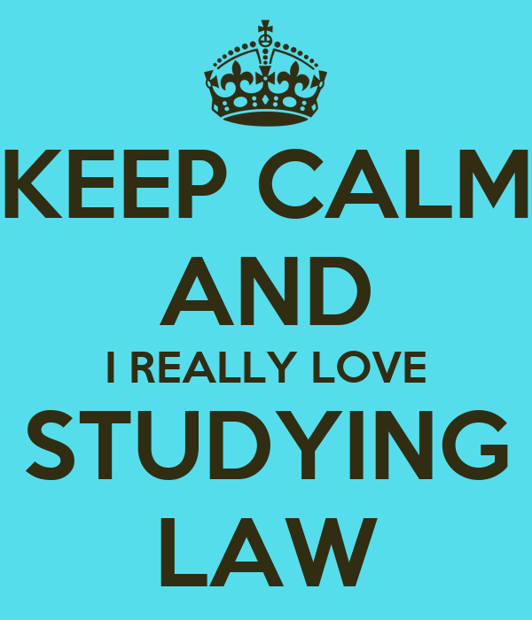 KEEP CALM AND I REALLY LOVE STUDYING LAW