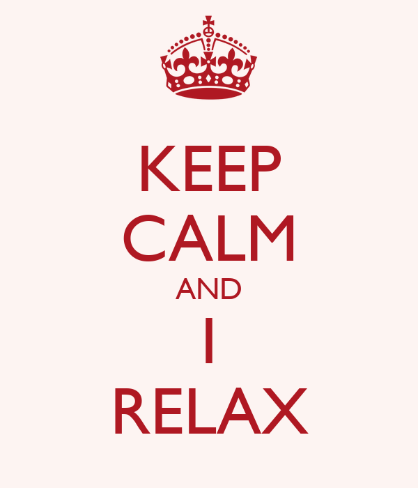 KEEP CALM AND I RELAX