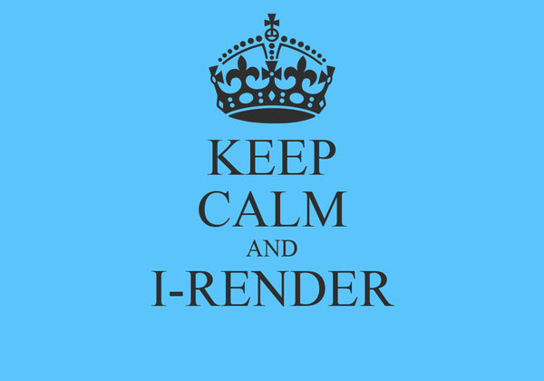 KEEP CALM AND I-RENDER