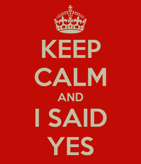 KEEP CALM AND I SAID YES