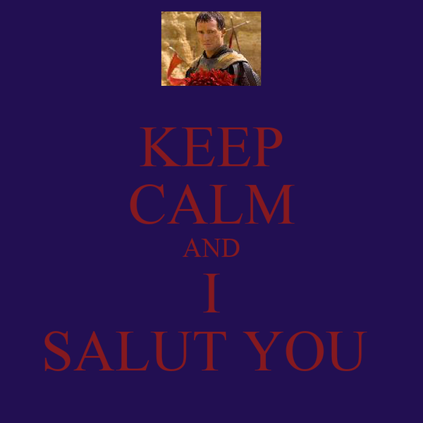 KEEP CALM AND I SALUT YOU