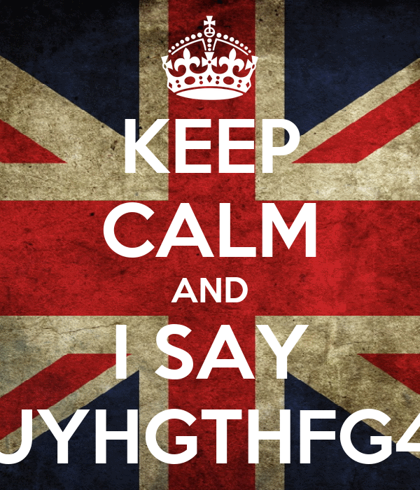 KEEP CALM AND I SAY UYHGTHFG4