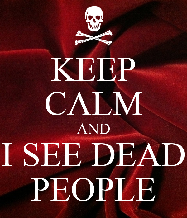KEEP CALM AND I SEE DEAD PEOPLE