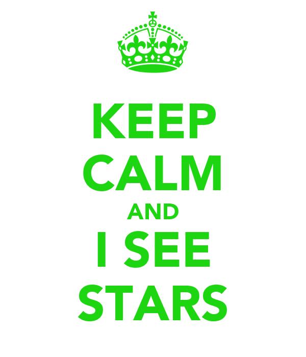 KEEP CALM AND I SEE STARS
