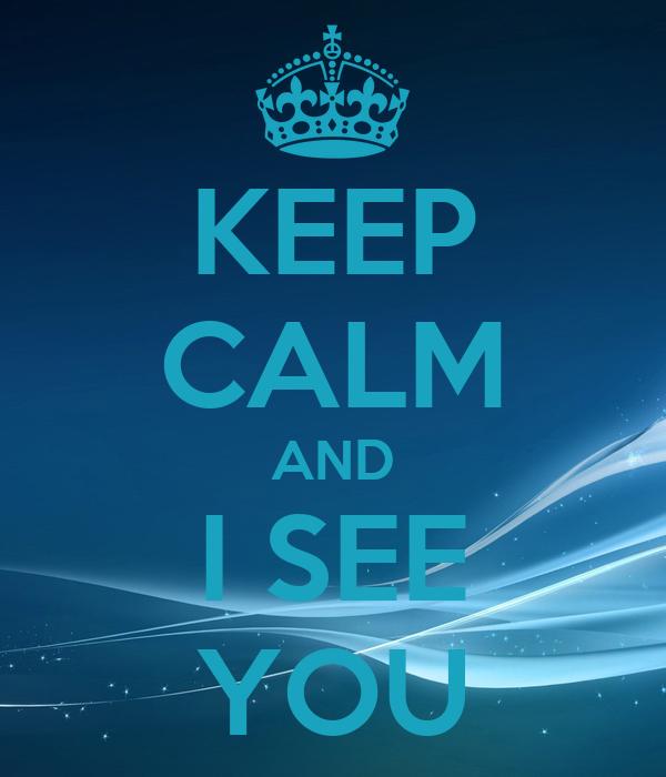 KEEP CALM AND I SEE YOU