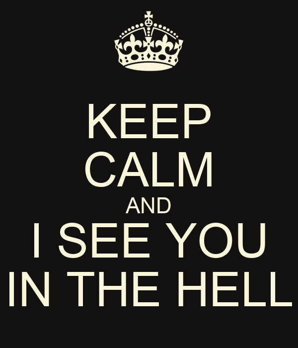 KEEP CALM AND I SEE YOU IN THE HELL