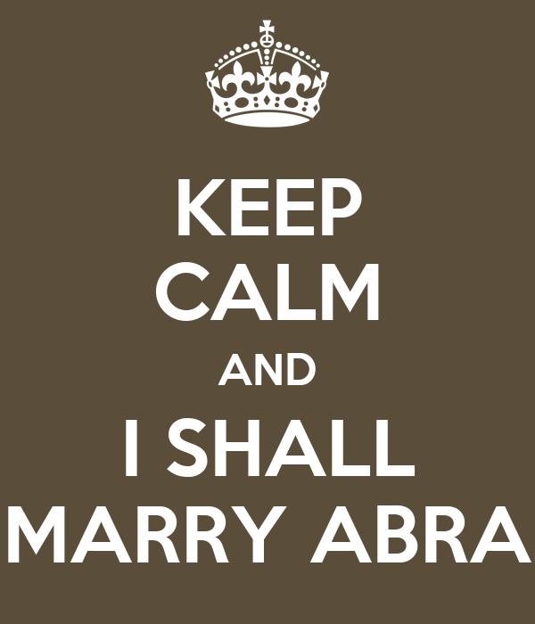 KEEP CALM AND I SHALL MARRY ABRA
