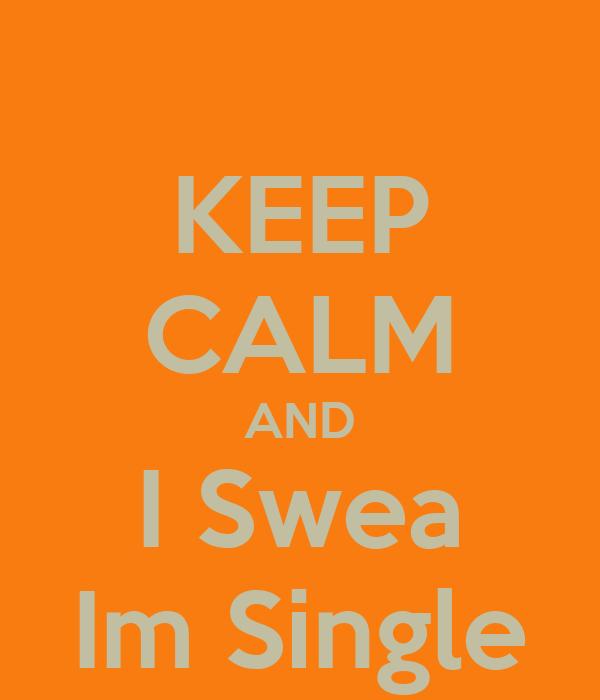 KEEP CALM AND I Swea Im Single