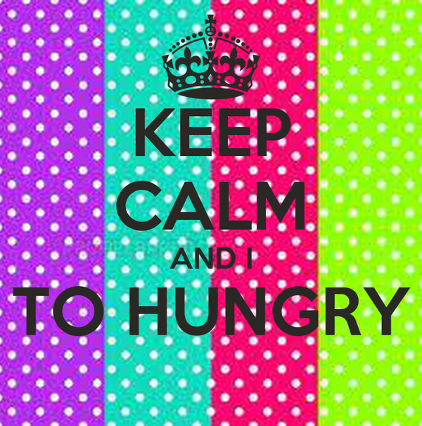 KEEP CALM AND I TO HUNGRY
