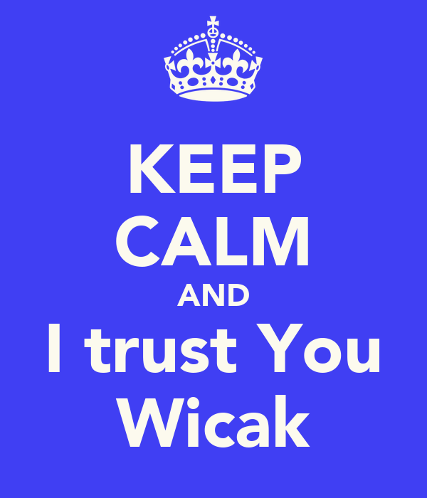 KEEP CALM AND I trust You Wicak