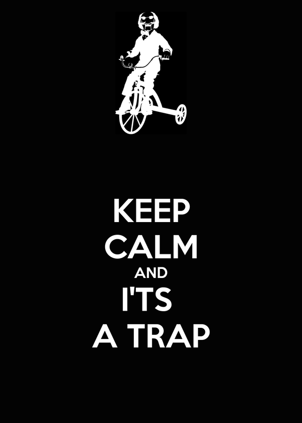 KEEP CALM AND I'TS  A TRAP