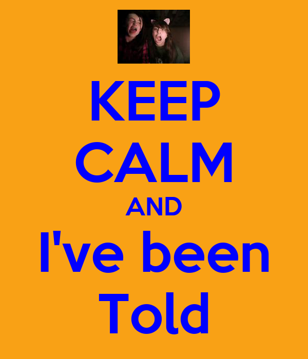 KEEP CALM AND I've been Told