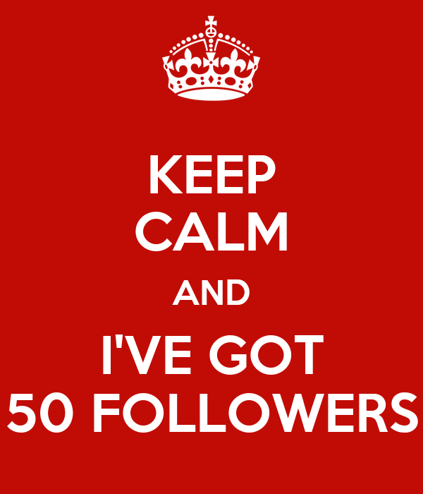 KEEP CALM AND I'VE GOT 50 FOLLOWERS