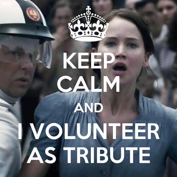 KEEP CALM AND I VOLUNTEER AS TRIBUTE