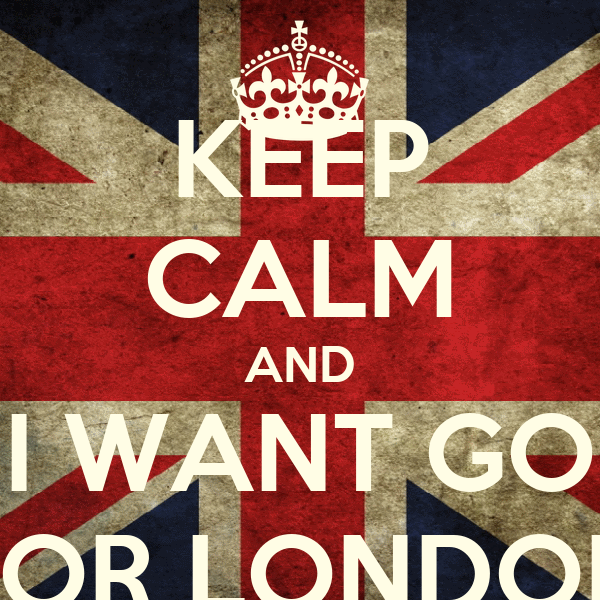 KEEP CALM AND I WANT GO FOR LONDON