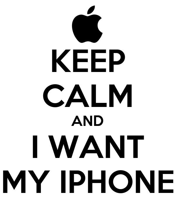KEEP CALM AND I WANT MY IPHONE