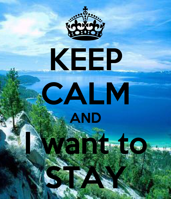 KEEP CALM AND I want to STAY