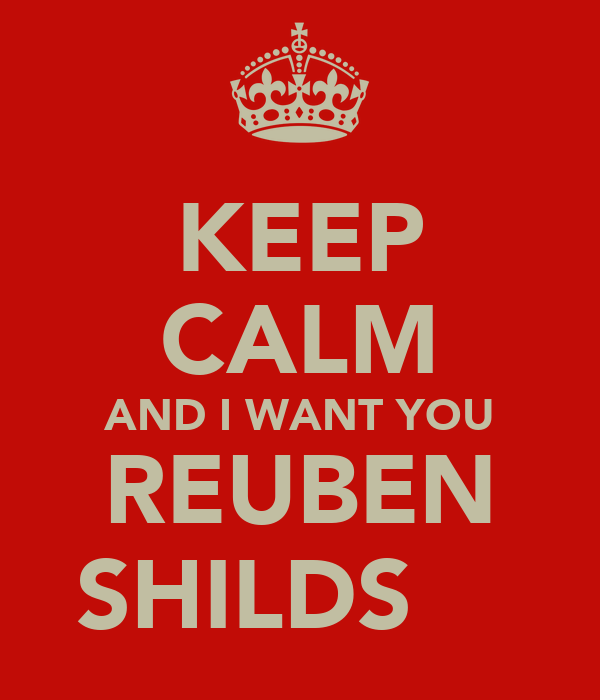 KEEP CALM AND I WANT YOU REUBEN SHILDS ♡‎​