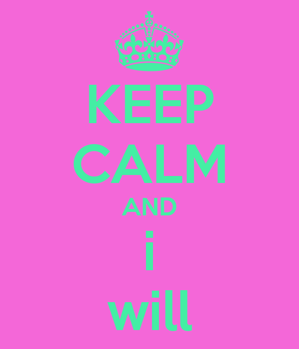 KEEP CALM AND i will