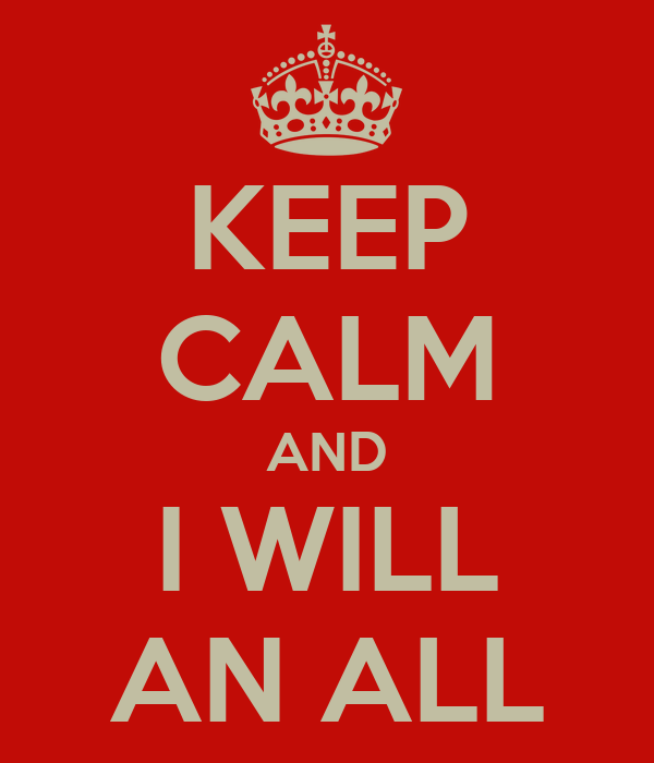 KEEP CALM AND I WILL AN ALL