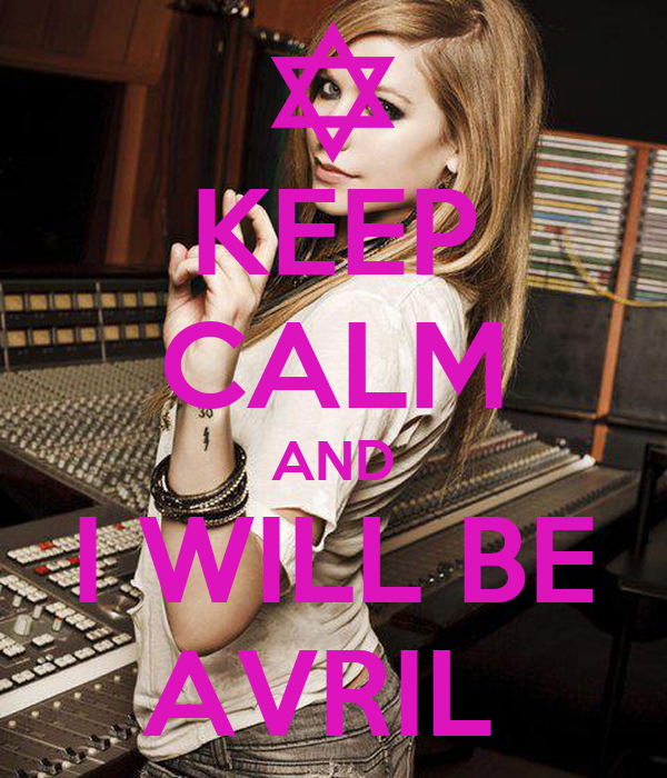 KEEP CALM AND I WILL BE AVRIL