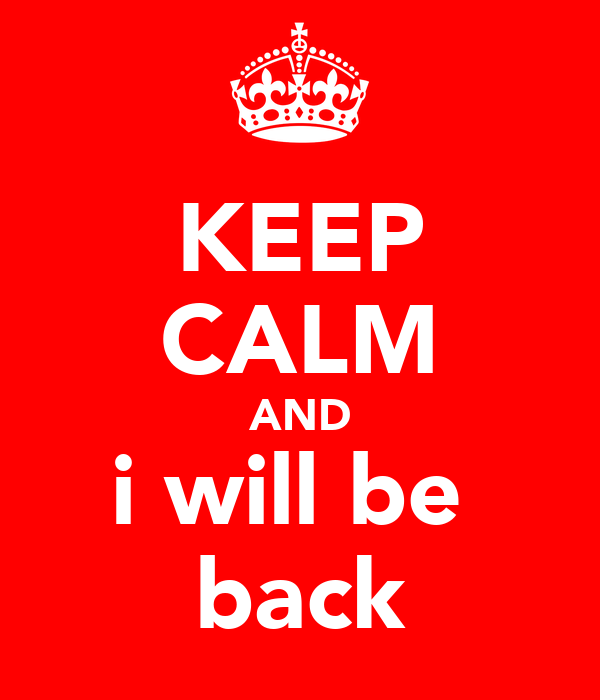 KEEP CALM AND i will be  back