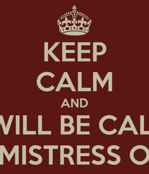 KEEP CALM AND I WILL BE CALM I WILL BE MISTRESS OF MYSELF