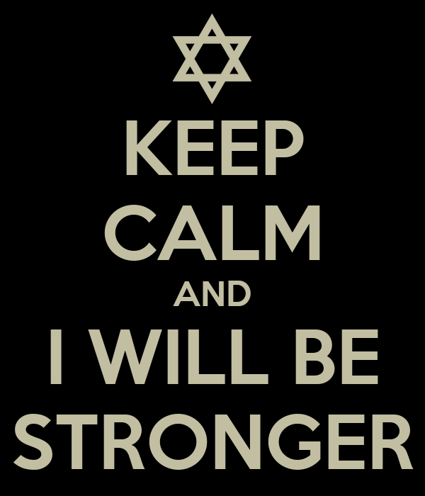 KEEP CALM AND I WILL BE STRONGER
