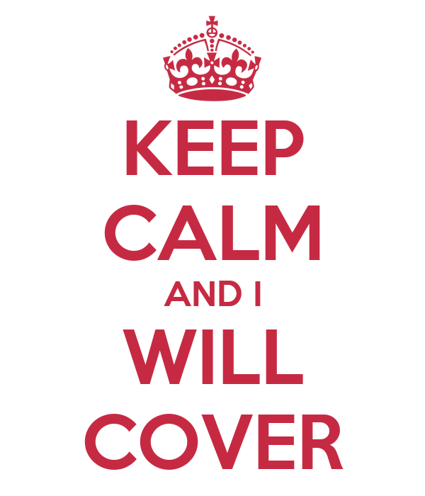 KEEP CALM AND I WILL COVER