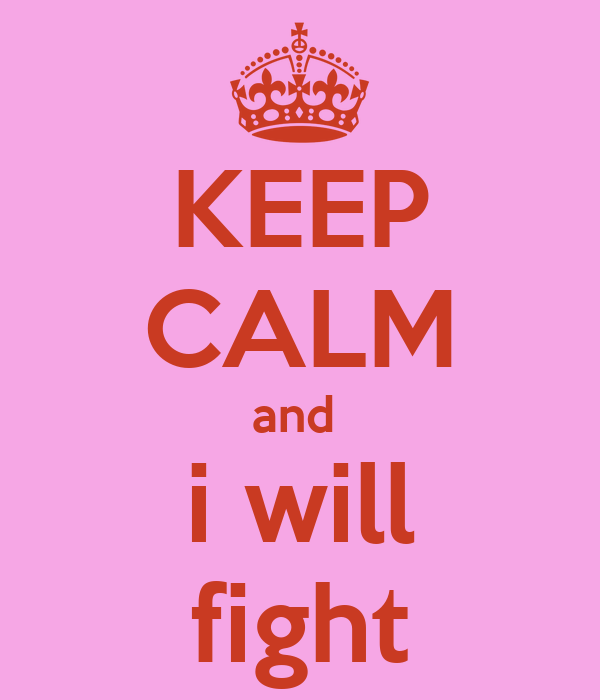 KEEP CALM and  i will fight