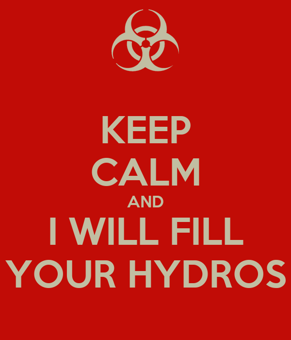 KEEP CALM AND I WILL FILL YOUR HYDROS