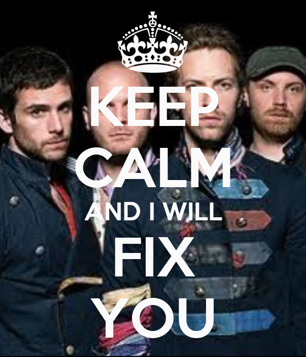 KEEP CALM AND I WILL FIX YOU