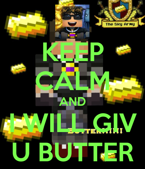 KEEP CALM AND I WILL GIV U BUTTER