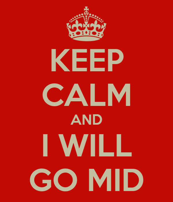 KEEP CALM AND I WILL GO MID