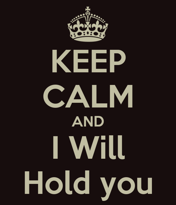 KEEP CALM AND I Will Hold you