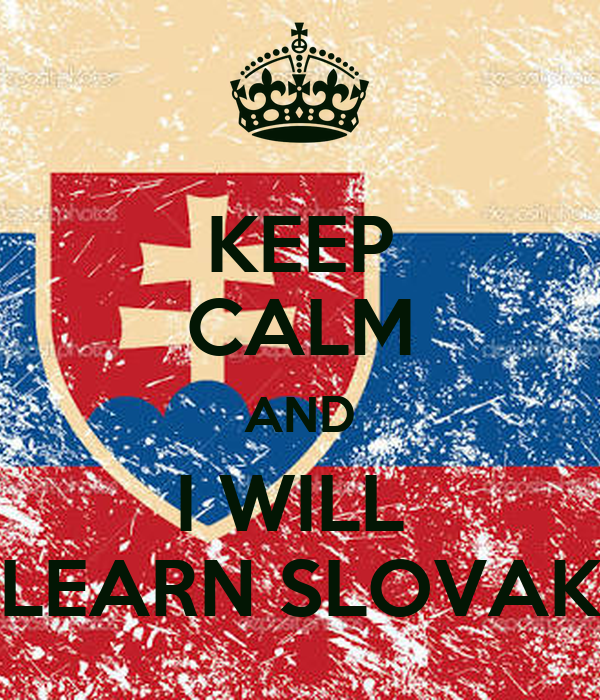KEEP CALM AND I WILL  LEARN SLOVAK
