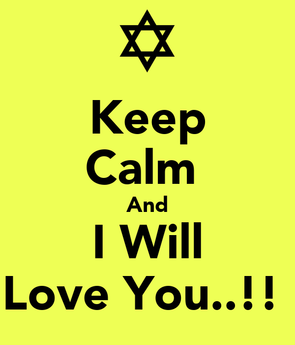 Keep Calm  And I Will Love You..!!